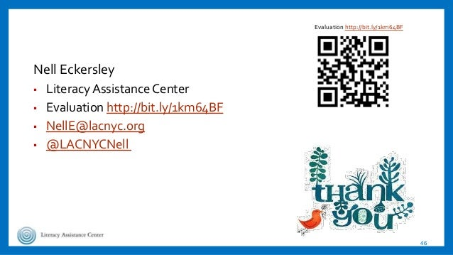 Nell Eckersley ▪ Literacy Assistance Center ▪ Evaluation http://bit.ly/1km64BF ▪ NellE@lacnyc.org ▪ @LACNYCNell 46 Evaluat...