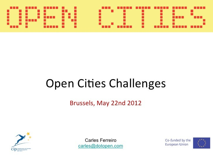 Open Ci5es Challenges       Brussels, May 22nd 2012              Carles Ferreiro          carles@dotopen.com
