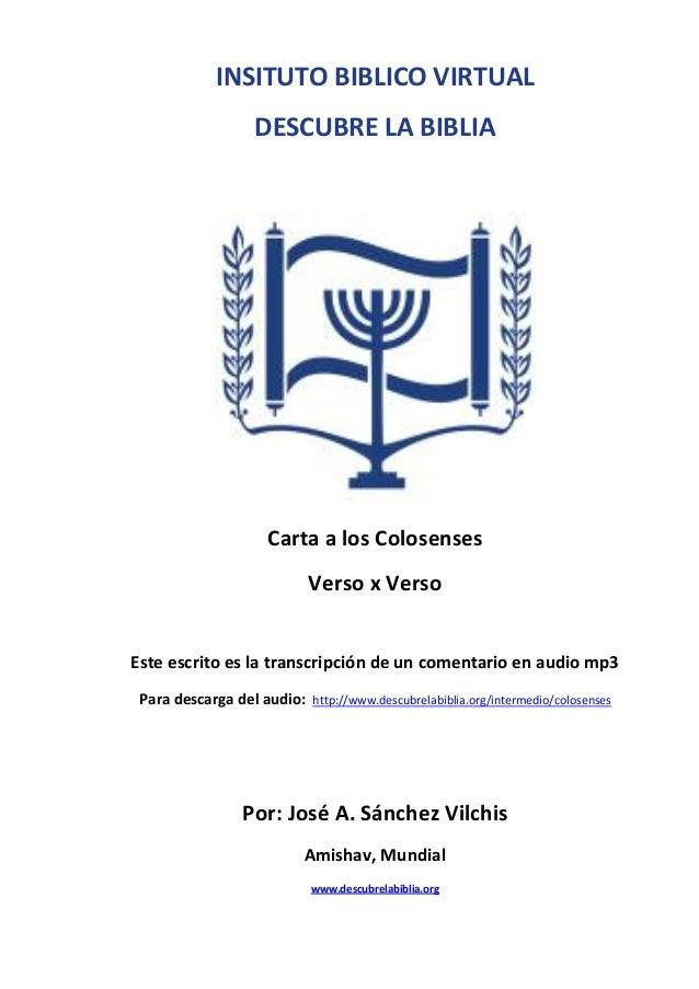 INSITUTO BIBLICO VIRTUAL DESCUBRE LA BIBLIA  Carta a los Colosenses Verso x Verso Este escrito es la transcripción de un c...