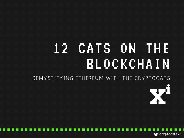 12 CATS ON THE BLOCKCHAIN DEMYSTIFYING ETHEREUM WITH THE CRYPTOCATS cryptocats26