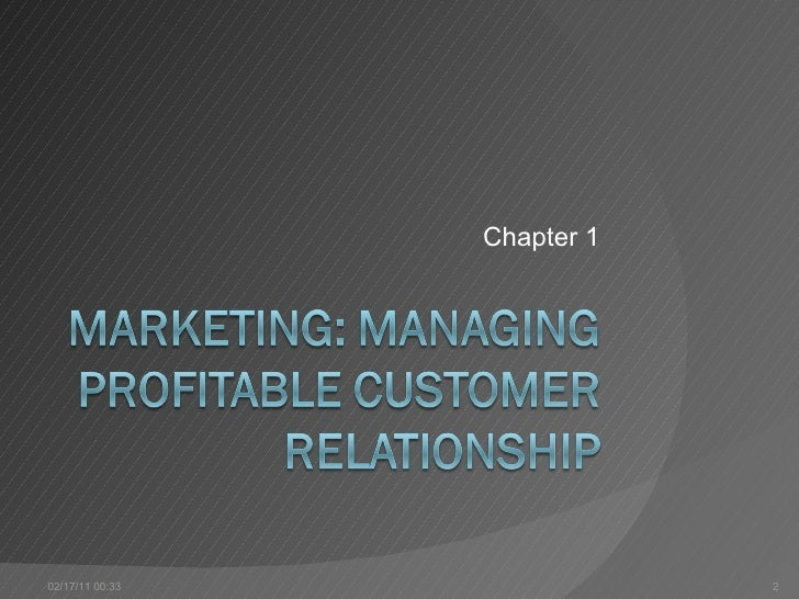 managing profitable customer relationship marketing essay According to (kotler, 2006) marketing is 'managing profitable customer relationship, the aim of marketing is to create value for the customer and to capture value in return' marketing is all about dealing with customers and that is what tesco plc believes in marketing strategy indicates the specific target markets and the types of.