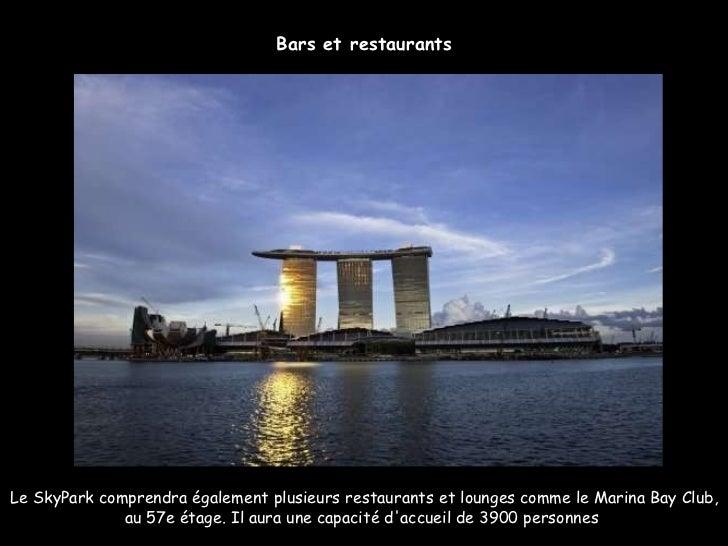 Le SkyPark comprendra également plusieurs restaurants et lounges comme le Marina Bay Club, au 57e étage. Il aura une capac...