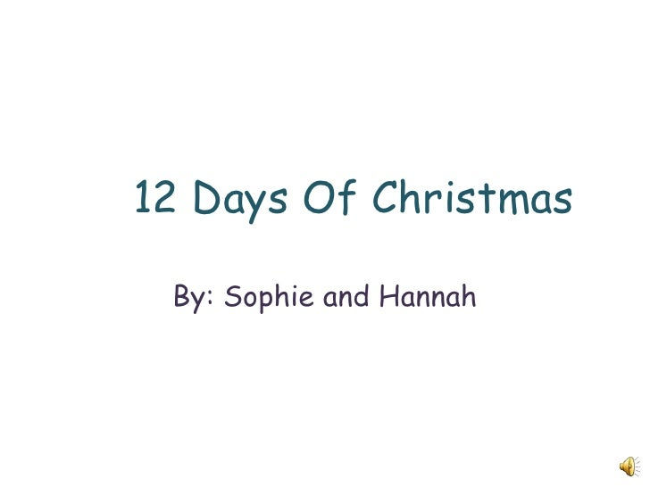 12 Days Of Christmas By Hannah f Christmas<br />By: Sophie and Hannah<br />