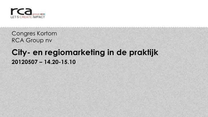 Congres KortomRCA Group nvCity- en regiomarketing in de praktijk20120507 – 14.20-15.10