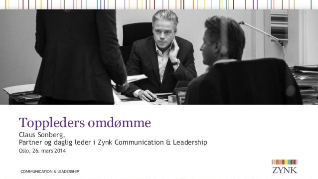Toppleders omdømme Claus Sonberg, Partner og daglig leder i Zynk Communication & Leadership Oslo, 26. mars 2014