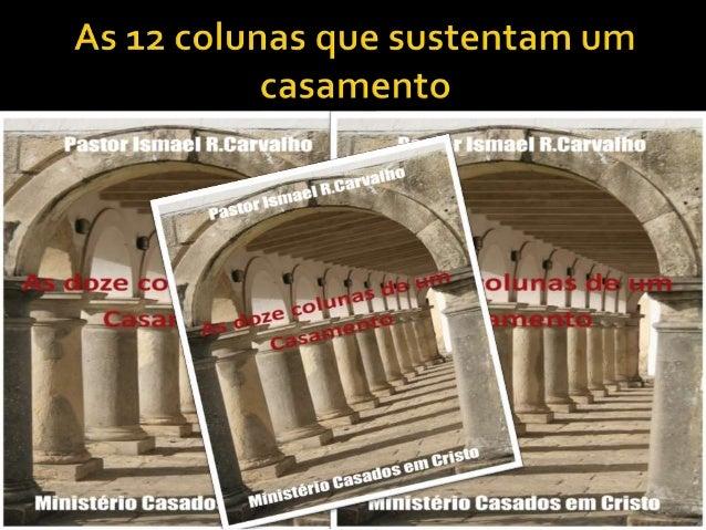  Palestra: As doze colunas de sustentação de um casamento  Palestrante: Pr Ismael R.Carvalho  MINISTÉRIO CASADOS EM CRI...
