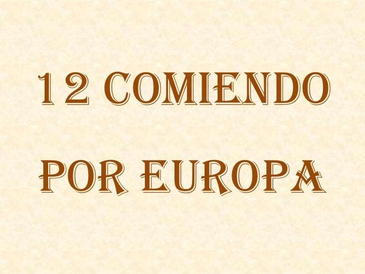 12 COMIENDO POR EUROPA<br />