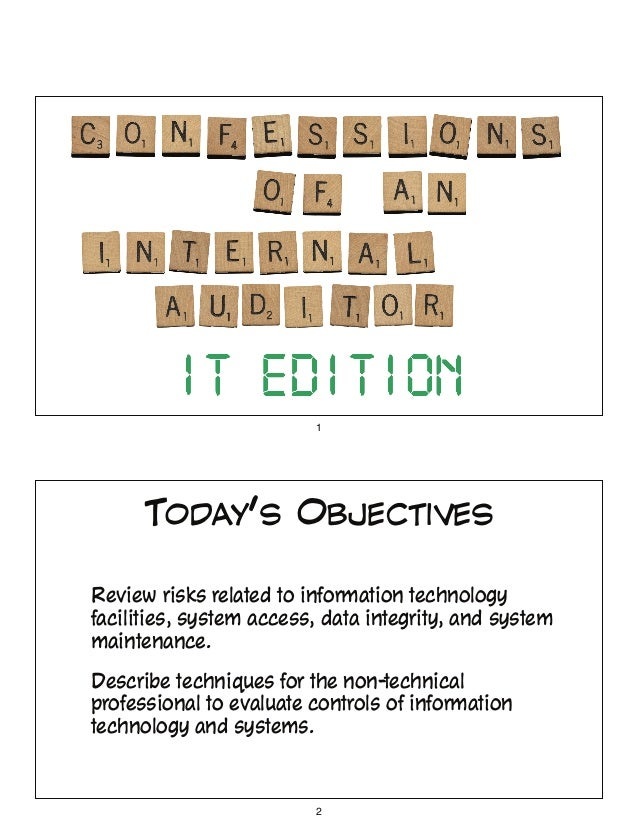 1 TODAY'S OBJECTIVES • Review risks related to information technology facilities, system access, data integrity, and syste...