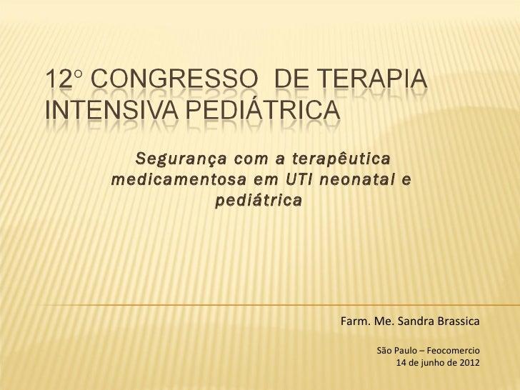 Segurançacom a terapêuticamedicamentosa em UTI neonatal e          pediátrica                       Farm. Me. Sandra Br...