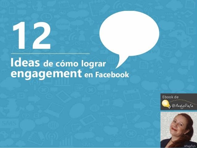 12  Ideas de cómo lograr  engagement en Facebook  Ebook de