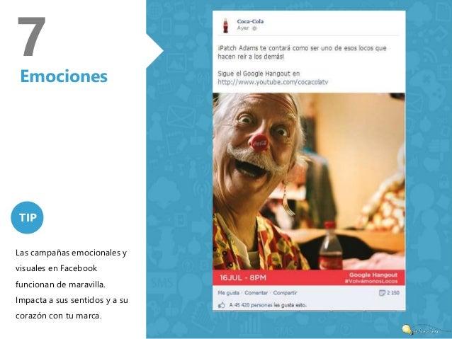 7  Emociones  TIP  Las campañas emocionales y  visuales en Facebook  funcionan de maravilla.  Impacta a sus sentidos y a s...