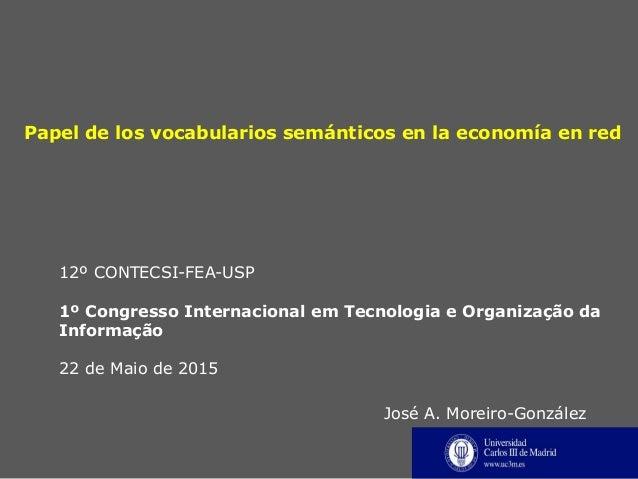 Papel de los vocabularios semánticos en la economía en red 12º CONTECSI-FEA-USP 1º Congresso Internacional em Tecnologia e...