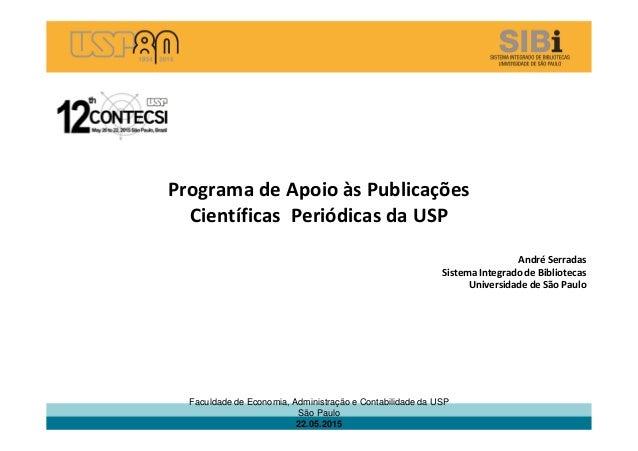 Programa de Apoio às Publicações Científicas Periódicas da USP André Serradas Sistema Integrado de Bibliotecas Universidad...