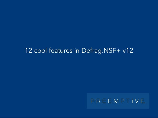 12 cool features in Defrag.NSF+ v12