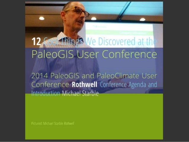 12,?    Libinee   PaIeaG  S User Ca Terence  2014 Pa  eaGIS and PaIeoCIimate User  Conference Rothwell Conference Agenda a...