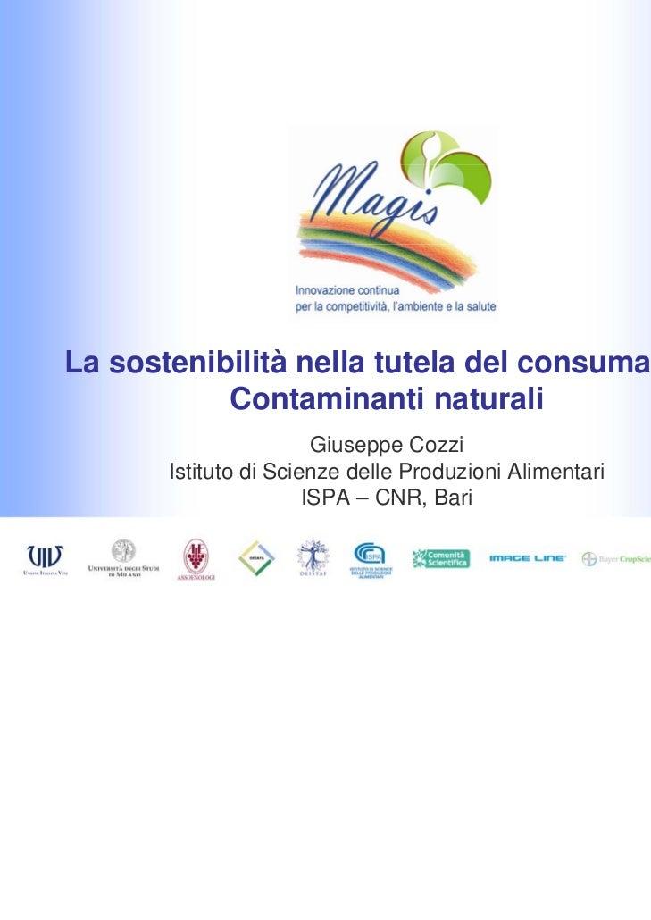 La sostenibilità nella tutela del consumatore           Contaminanti naturali                        Giuseppe Cozzi       ...