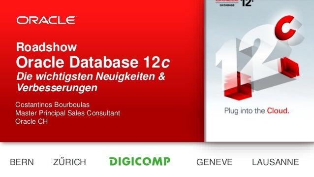 Roadshow  Oracle Database 12c Die wichtigsten Neuigkeiten & Verbesserungen Costantinos Bourboulas Master Principal Sales C...