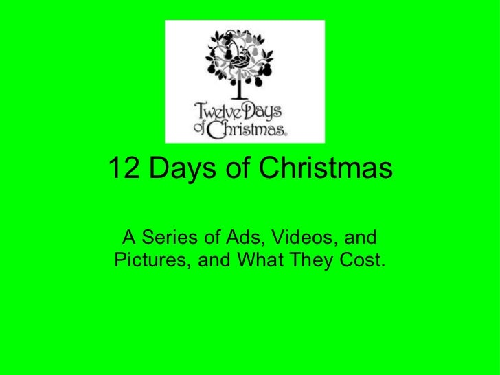 12 Days of Christmas A Series of Ads, Videos, and Pictures, and What They Cost.
