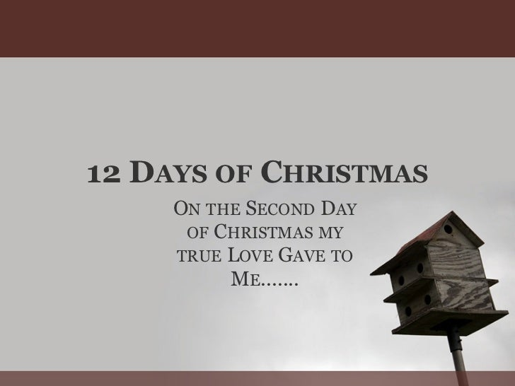 12 DAYS OF CHRISTMAS     ON THE SECOND DAY      OF CHRISTMAS MY     TRUE LOVE GAVE TO          ME.......