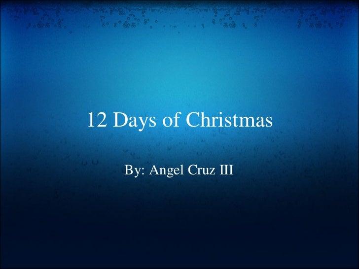 12 Days of Christmas By: Angel Cruz III