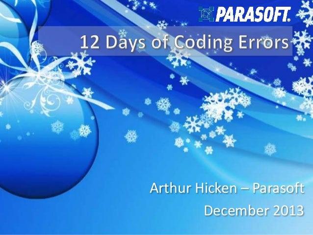 Arthur Hicken – Parasoft 2013-12-20 December 2013 Parasoft © 2013  1