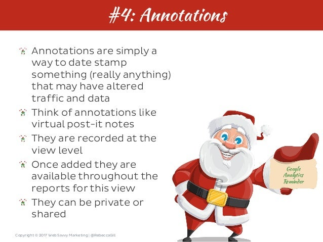 Copyright © 2017 Web Savvy Marketing   @RebeccaGill #4: Annotations Annotations are simply a way to date stamp something (...