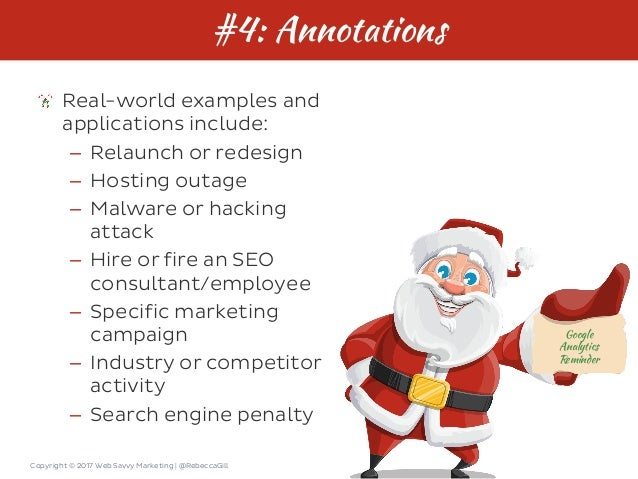 Copyright © 2017 Web Savvy Marketing   @RebeccaGill #4: Annotations Real-world examples and applications include: – Relaun...