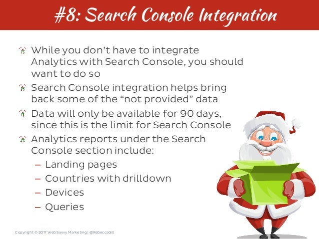 Copyright © 2017 Web Savvy Marketing   @RebeccaGill #8: Search Console Integration While you don't have to integrate Analy...