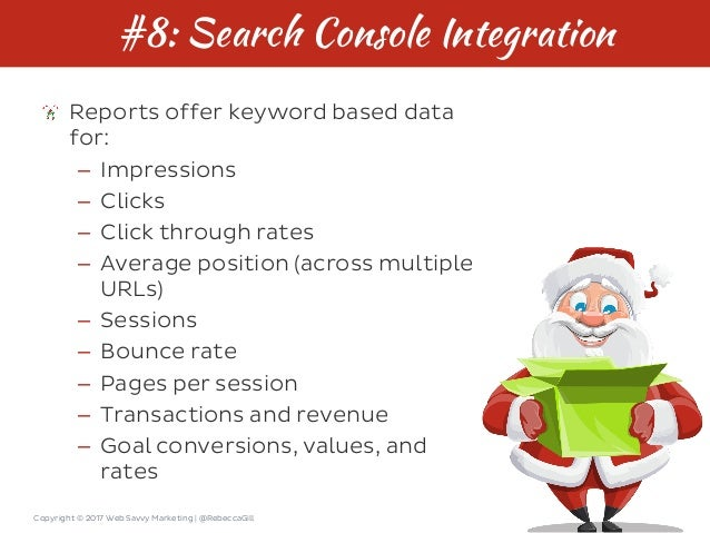 Copyright © 2017 Web Savvy Marketing   @RebeccaGill #8: Search Console Integration Reports offer keyword based data for: –...