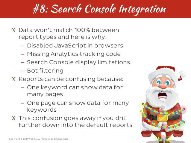 Copyright © 2017 Web Savvy Marketing   @RebeccaGill #8: Search Console Integration Data won't match 100% between report ty...