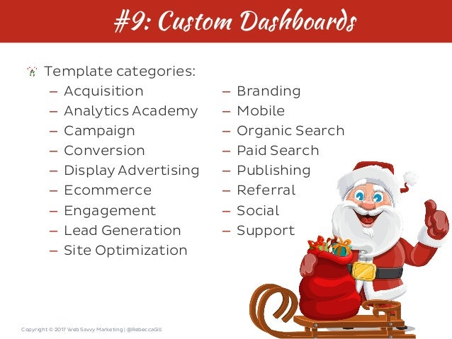 Copyright © 2017 Web Savvy Marketing   @RebeccaGill #9: Custom Dashboards Template categories: – Acquisition – Analytics A...