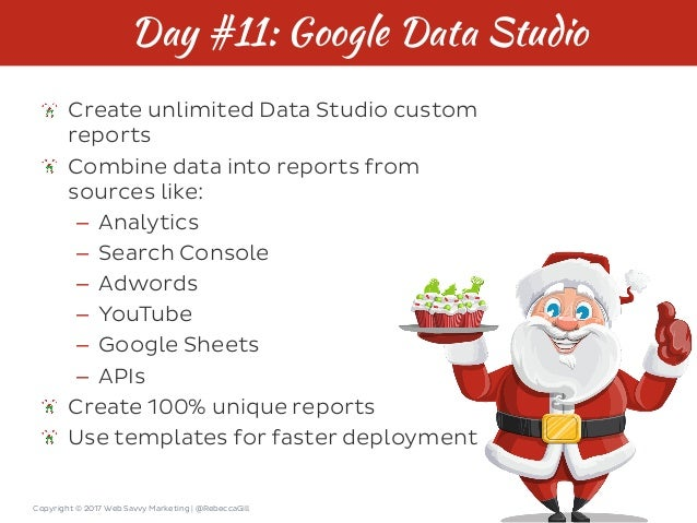 Copyright © 2017 Web Savvy Marketing   @RebeccaGill Day #11: Google Data Studio Create unlimited Data Studio custom report...