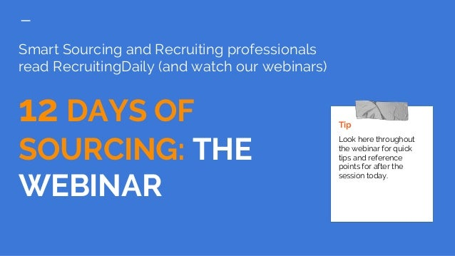 Smart Sourcing and Recruiting professionals read RecruitingDaily (and watch our webinars) 12 DAYS OF SOURCING: THE WEBINAR...