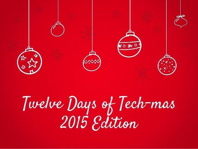 Twelve Days of Tech-mas 2015 Edition