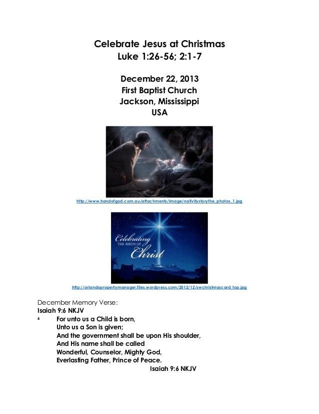 Celebrate Jesus at Christmas Luke 1:26-56; 2:1-7 December 22, 2013 First Baptist Church Jackson, Mississippi USA  http://w...