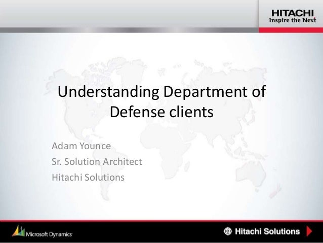 Understanding Department of Defense clients Adam Younce Sr. Solution Architect Hitachi Solutions