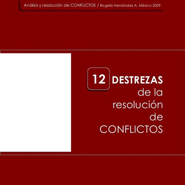 DESTREZAS de la resolución de CONFLICTOS Análisis y resolución de CONFLICTOS / Rogelio Hernández A. México 2009 12