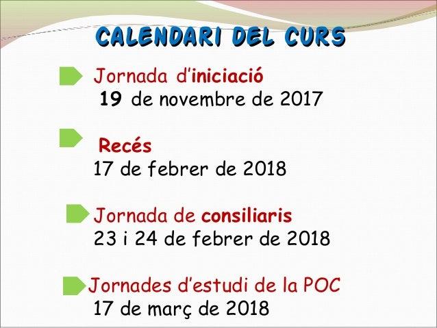 Calendari del cursCalendari del curs Jornada d'iniciació 19 de novembre de 2017 Recés 17 de febrer de 2018 Jornada de cons...