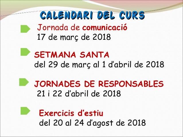 Calendari del cursCalendari del curs SETMANA SANTA del 29 de març al 1 d'abril de 2018 JORNADES DE RESPONSABLES 21 i 22 d'...