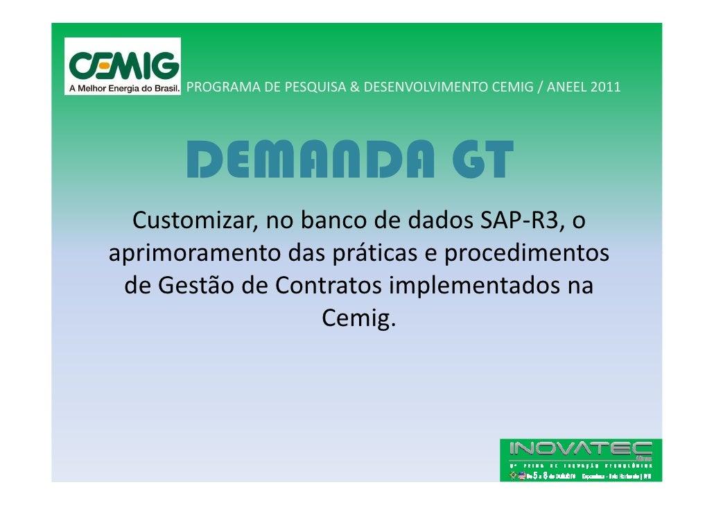 PROGRAMA DE PESQUISA & DESENVOLVIMENTO CEMIG / ANEEL 2011           DEMANDA GT   Customizar, no banco de dados SAP-R3, o a...