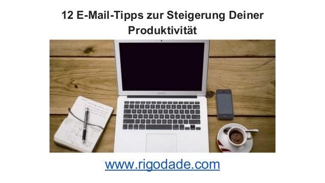 12 E-Mail-Tipps zur Steigerung Deiner Produktivität www.rigodade.com