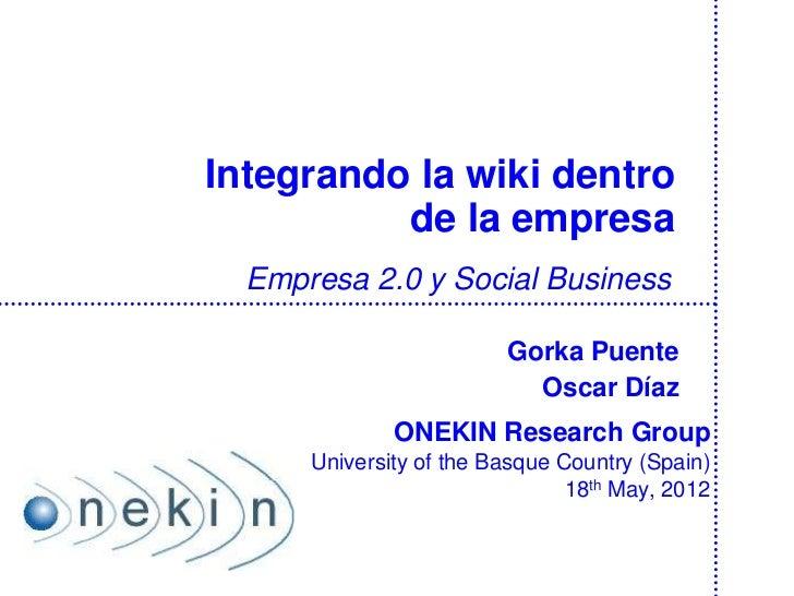 Integrando la wiki dentro          de la empresa  Empresa 2.0 y Social Business                         Gorka Puente      ...