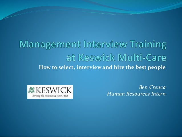 How to select, interview and hire the best people Ben Crenca Human Resources Intern