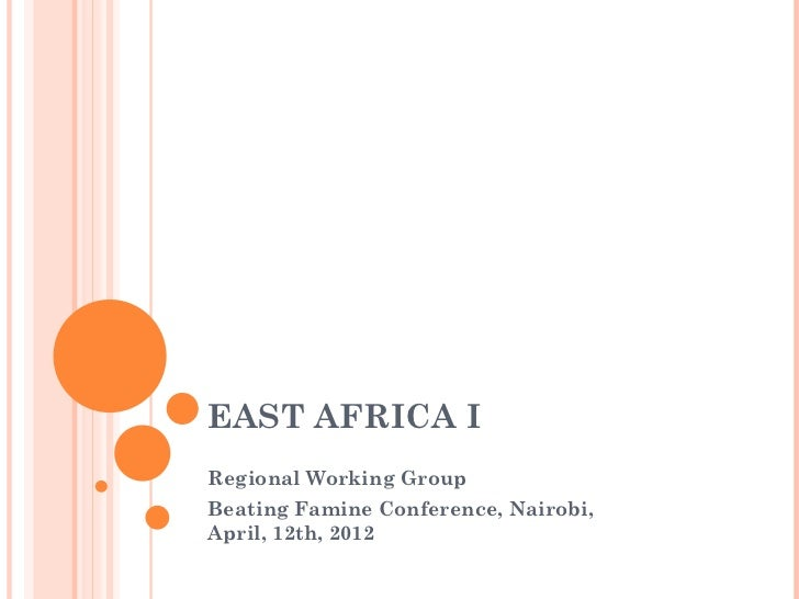 EAST AFRICA IRegional Working GroupBeating Famine Conference, Nairobi,April, 12th, 2012