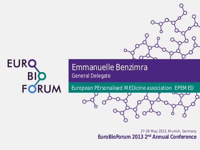 27-28 May 2013, Munich, Germany EuroBioForum 2013 2nd Annual Conference Emmanuelle Benzimra General Delegate European PErs...