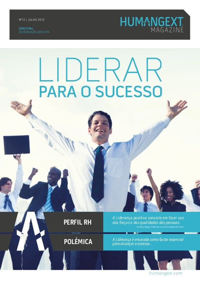 SEMESTRAL DISTRIBUIÇÃO GRATUITA Nº12 | JULHO 2015 humangext.com LIDERARPARA O SUCESSO PERFIL RH POLÉMICA A Liderança posit...