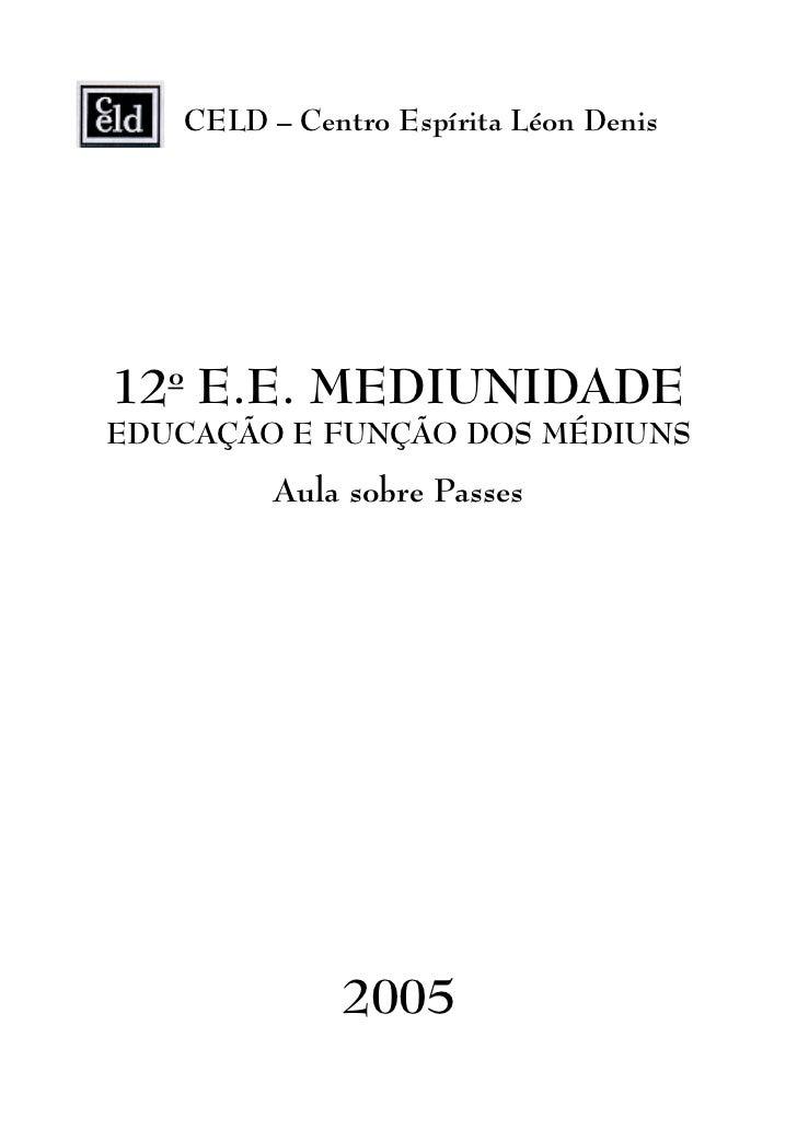 CELD – Centro Espírita Léon Denis   o12 E.E. MEDIUNIDADEEDUCAÇÃO E FUNÇÃO DOS MÉDIUNS             Aula sobre Passes       ...