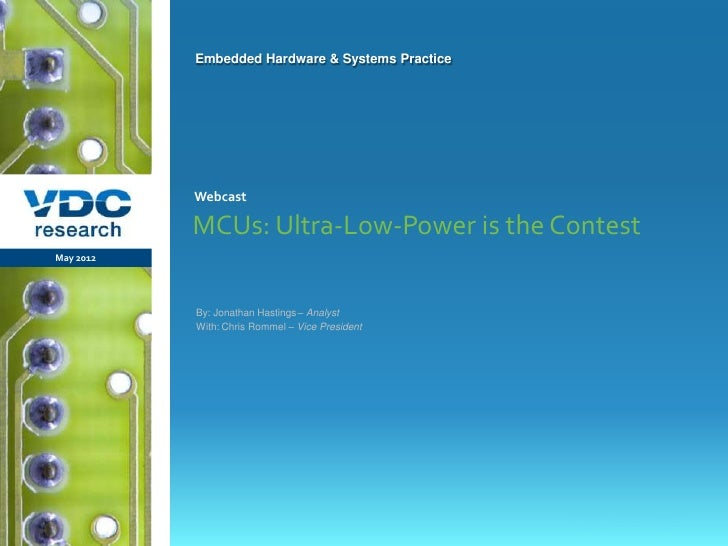 Embedded Hardware & Systems Practice                  Webcast                  MCUs: Ultra-Low-Power is the Contest   May ...