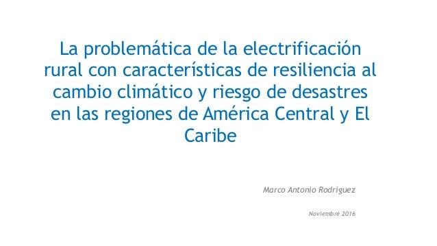 La problemática de la electrificación rural con características de resiliencia al cambio climático y riesgo de desastres e...