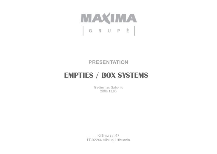 PRESENTATION  EMPTIES / BOX SYSTEMS          Gediminas Sabonis             2008.11.05                Kirtimu str. 47      ...